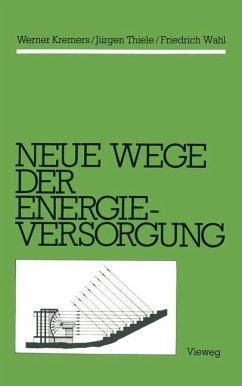 Neue Wege der Energieversorgung - Kremers, Werner;Thiele, Jürgen;Wahl, Friedrich