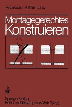 Montagegerechtes Konstruieren. M. M. Andreasen ; S. Kähler ; T. Lund. Übers. aus d. Engl. von U. Laschet u. A. Duda. Mit e. Geleitw. von W. Beitz