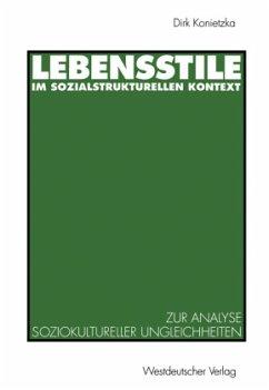 Lebensstile im sozialstrukturellen Kontext - Konietzka, Dirk