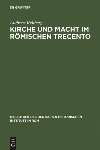Kirche und Macht im römischen Trecento - Rehberg, Andreas