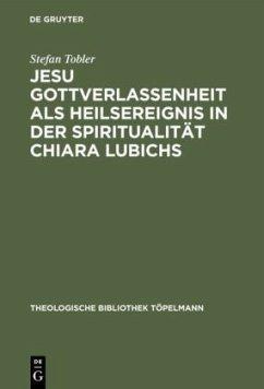 Jesu Gottverlassenheit als Heilsereignis in der Spiritualität Chiara Lubichs - Tobler, Stefan