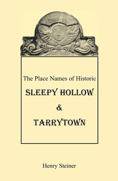 The Place Names of Historic Sleepy Hollow & Tarrytown [New York] - Steiner, Henry
