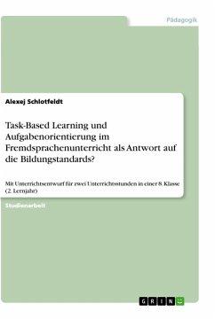 Task-Based Learning und Aufgabenorientierung im Fremdsprachenunterricht als Antwort auf die Bildungstandards? - Schlotfeldt, Alexej