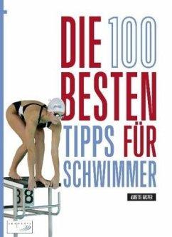 Die 100 besten Tipps für Schwimmer - Gasper, Annette