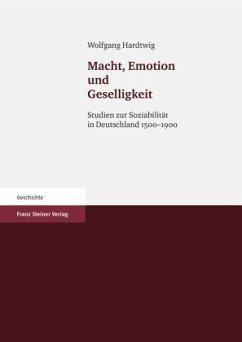 Macht, Emotion und Geselligkeit - Hardtwig, Wolfgang