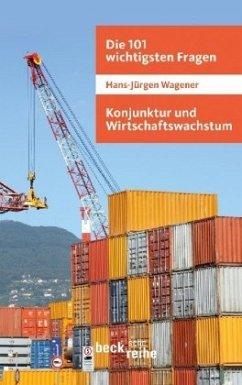 Konjunktur und Wirtschaftswachstum - Wagener, Hans-Jürgen