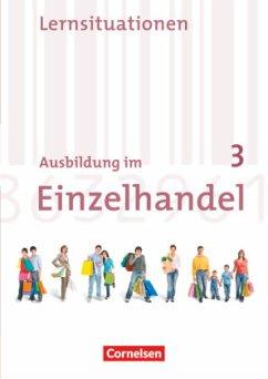 Ausbildung im Einzelhandel 3. Ausbildungsjahr. Neubearbeitung. Allgemeine Ausgabe. Arbeitsbuch mit Lernsituationen