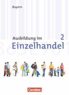 Ausbildung im Einzelhandel 2. Ausbildungsjahr. Neubearbeitung Bayern. Arbeitsbuch mit Lernsituationen