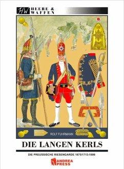 Die Langen Kerls 1675/1713 bis 1806 / Heere & Waffen Bd.5 - Fuhrmann, Rolf