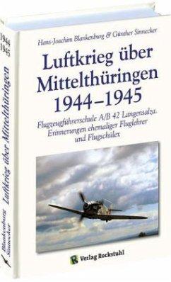 Luftkrieg über Mittelthüringen 1944-1945 - Blankenburg, Hans-Joachim; Sinnecker, Günther