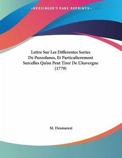 Lettre Sur Les Differentes Sortes De Pozzolanes, Et Particulierement Surcelles Qu'on Peut Tirer De L'Auvergne (1779)