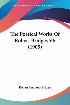 The Poetical Works Of Robert Bridges V6 (1905)