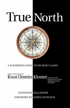 True North: A Flickering Soul in No Man's Land; Knut Utstein Kloster, Father of the $20-Billion-A-Year Modern Cruise Industry