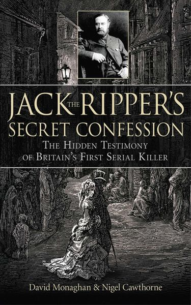 Jack the Ripper's Secret Confession: The Hidden Testimony of Britain's First Serial Killer - Monaghan, David; Cawthorne, Nigel