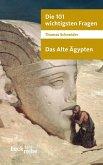 Die 101 wichtigsten Fragen. Das Alte Ägypten