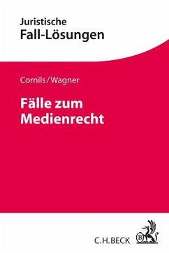Fälle zum Medienrecht - Cornils, Matthias; Wagner, Eva Ellen