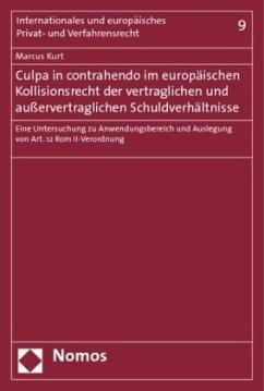 Culpa in contrahendo im europäischen Kollisionsrecht der vertraglichen und außervertraglichen Schuldverhältnisse - Kurt, Marcus