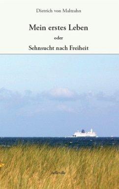 Mein erstes Leben - Maltzahn, Dietrich von