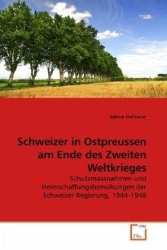 Schweizer in Ostpreussen am Ende des Zweiten Weltkrieges - Hofmann, Sabine