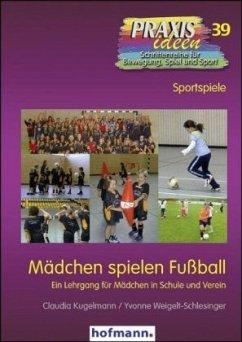 Mädchen spielen Fußball - Kugelmann, Claudia; Weigelt-Schlesinger, Yvonne