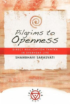 Pilgrims to Openness: Direct Realization Tantra in Everyday Life - Sarasvati, Shambhavi