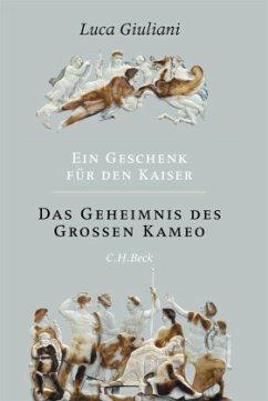 Ein Geschenk für den Kaiser. Das Geheimnis des Großen Kameo - Giuliani, Luca