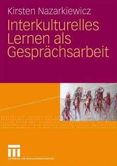 Interkulturelles Lernen als Gesprächsarbeit - Nazarkiewicz, Kirsten