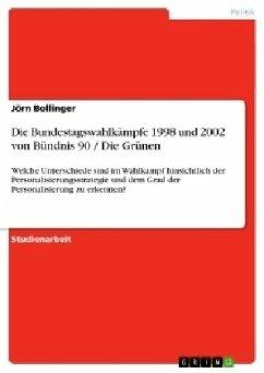 Die Bundestagswahlkämpfe 1998 und 2002 von Bündnis 90 / Die Grünen - Bollinger, Jörn