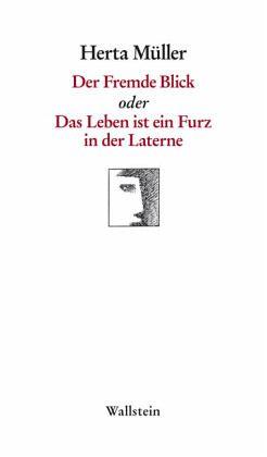 Der Fremde Blick oder Das Leben ist ein Furz in der Laterne - Müller, Herta