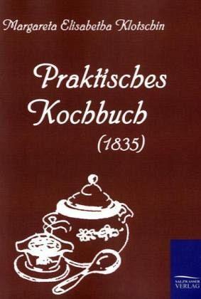 praktisches kochbuch 1835 von margareta e klotschin. Black Bedroom Furniture Sets. Home Design Ideas