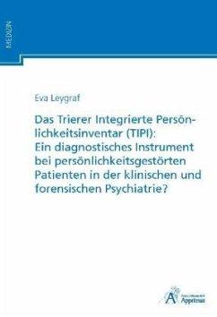 Das Trierer Integrierte Persönlichkeitsinventar (TIPI): Ein diagnostisches Instrument bei persönlichkeitsgestörten Patie - Leygraf, Eva