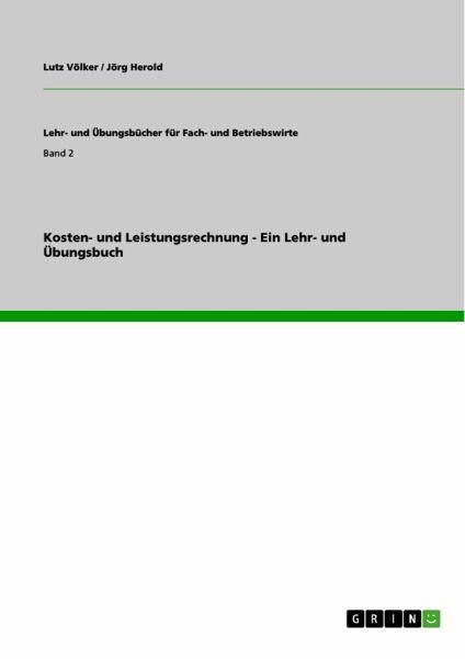 Kosten- und Leistungsrechnung - Ein Lehr- und Übungsbuch - Völker, Lutz; Herold, Jörg
