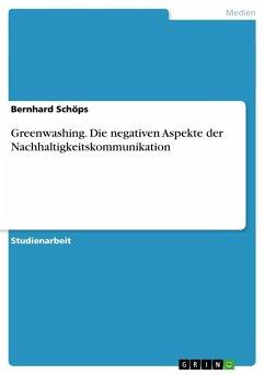 Greenwashing. Die negativen Aspekte der Nachhaltigkeitskommunikation - Schöps, Bernhard