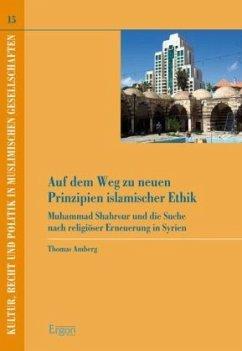 Auf dem Weg zu neuen Prinzipien islamischer Ethik