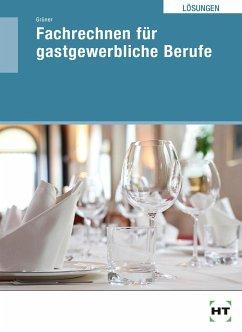 Lösungen Fachrechnen für gastgewerbliche Berufe - Grüner, Herrmann