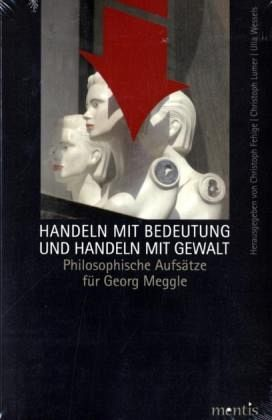 Handeln mit Bedeutung und Handeln mit Gewalt - Fehige, Christoph / Lumer, Christoph / Wessels, Ulla (Hrsg.)
