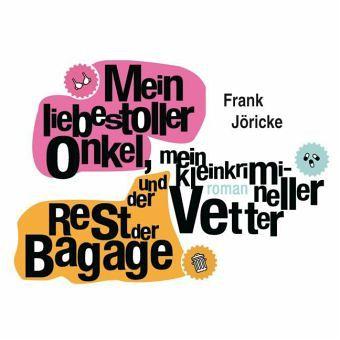 Mein liebestoller Onkel, mein kleinkrimineller Vetter und der Rest der Bagage, 6 Audio-CDs + 1 MP3-CD - Jöricke, Frank