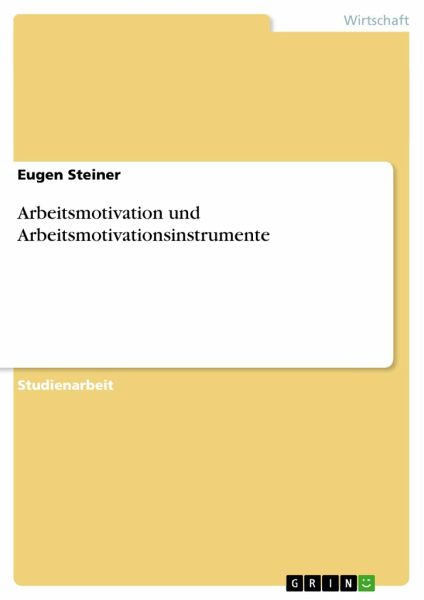 Arbeitsmotivation und Arbeitsmotivationsinstrumente - Steiner, Eugen