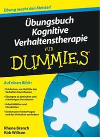 Übungsbuch Kognitive Verhaltenstherapie für Dummies - Branch, Rhena; Willson, Rob