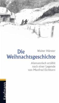 Die Weihnachtsgeschichte - Alemannisch erzählt - Hürster, Walter