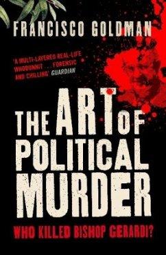 The Art of Political Murder - Goldman, Francisco