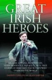 Great Irish Heroes: Michael Collins, Billy the Kid, Teddy Roosevelt, Ned Kelly: Fifty True Stories of Irish Men and Women Who Changed the
