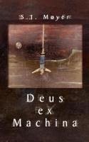 Deus Ex Machina - Moyer, S. J.