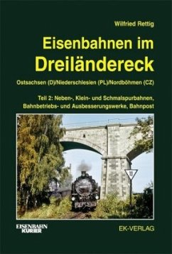 Eisenbahnen im Dreiländereck 02. Ostsachsen (D) / Niederschlesien (PL) / Nordböhmen (CZ) - Rettig, Wilfried
