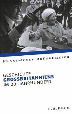 Geschichte Großbritanniens im 20. Jahrhundert - Brüggemeier, Franz-Josef