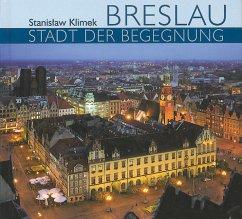 Breslau - Stadt der Begegnung - Klimek, Stanislaw