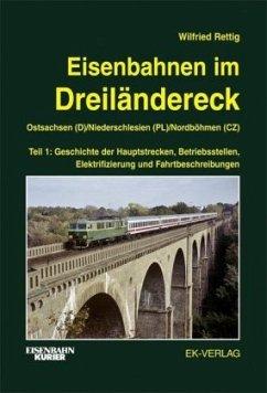 Eisenbahnen im Dreiländereck 01. Ostsachsen (D) / Niederschlesien (PL) / Nordböhmen (CZ) - Rettig, Wilfried