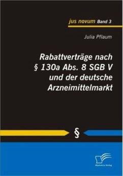 Rabattverträge nach § 130a Abs. 8 SGB V und der deutsche Arzneimittelmarkt - Pflaum, Julia