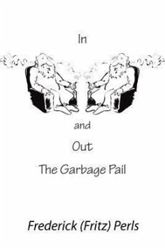 In and Out the Garbage Pail - Perls, Frederick S.