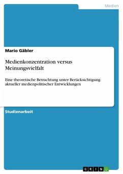 Medienkonzentration versus Meinungsvielfalt - Gäbler, Mario